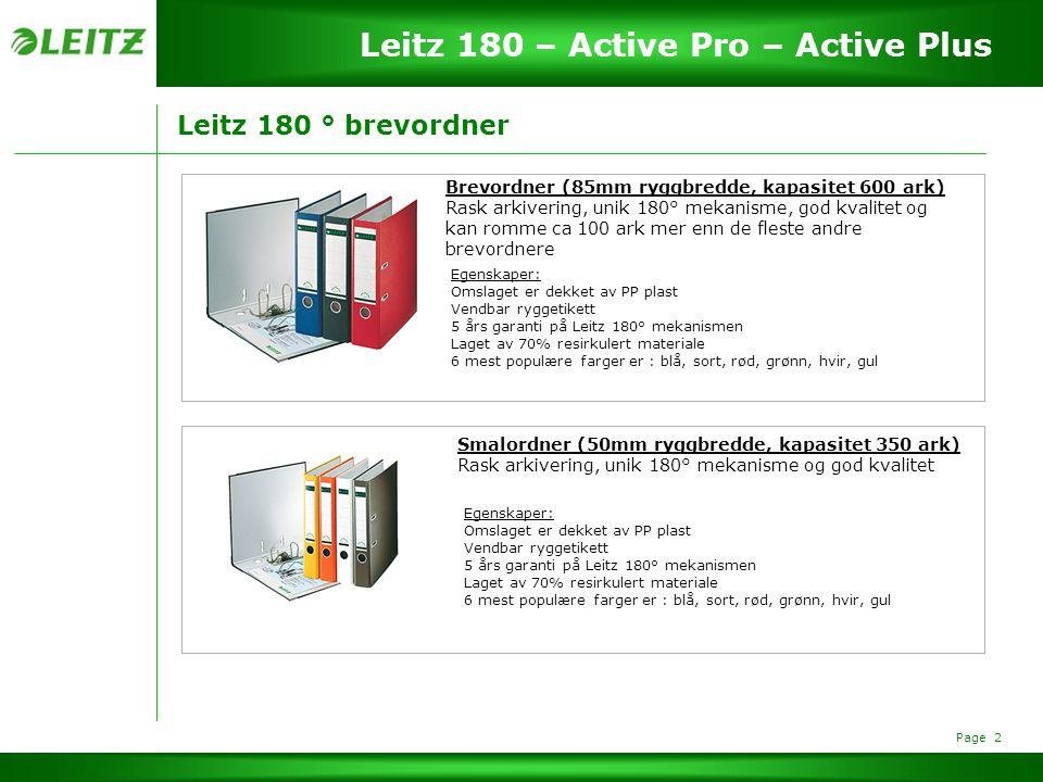 Page 2 Leitz 180 – Active Pro – Active Plus Leitz 180 ° brevordner Brevordner (85mm ryggbredde, kapasitet 600 ark) Rask arkivering, unik 180° mekanisme, god kvalitet og kan romme ca 100 ark mer enn de fleste andre brevordnere Egenskaper: Omslaget er dekket av PP plast Vendbar ryggetikett 5 års garanti på Leitz 180° mekanismen Laget av 70% resirkulert materiale 6 mest populære farger er : blå, sort, rød, grønn, hvir, gul Smalordner (50mm ryggbredde, kapasitet 350 ark) Rask arkivering, unik 180° mekanisme og god kvalitet Egenskaper: Omslaget er dekket av PP plast Vendbar ryggetikett 5 års garanti på Leitz 180° mekanismen Laget av 70% resirkulert materiale 6 mest populære farger er : blå, sort, rød, grønn, hvir, gul