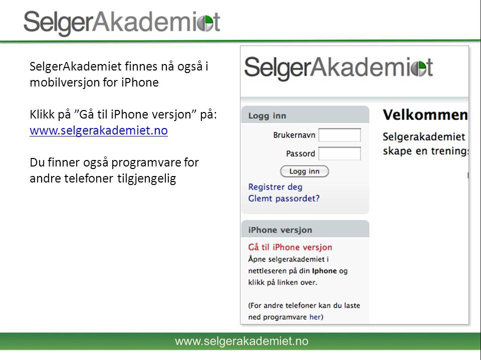 SelgerAkademiet finnes nå også i mobilversjon for iPhone Klikk på Gå til iPhone versjon på: www.selgerakademiet.no Du finner også programvare for andre telefoner tilgjengelig