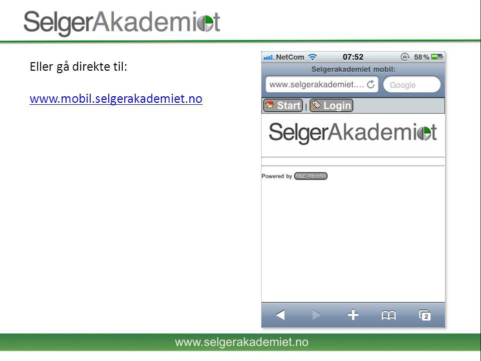 Eller gå direkte til: www.mobil.selgerakademiet.no