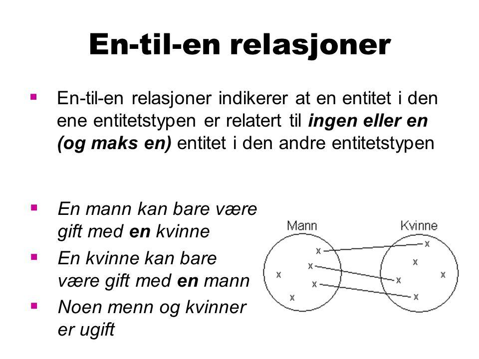En-til-en relasjoner  En-til-en relasjoner indikerer at en entitet i den ene entitetstypen er relatert til ingen eller en (og maks en) entitet i den