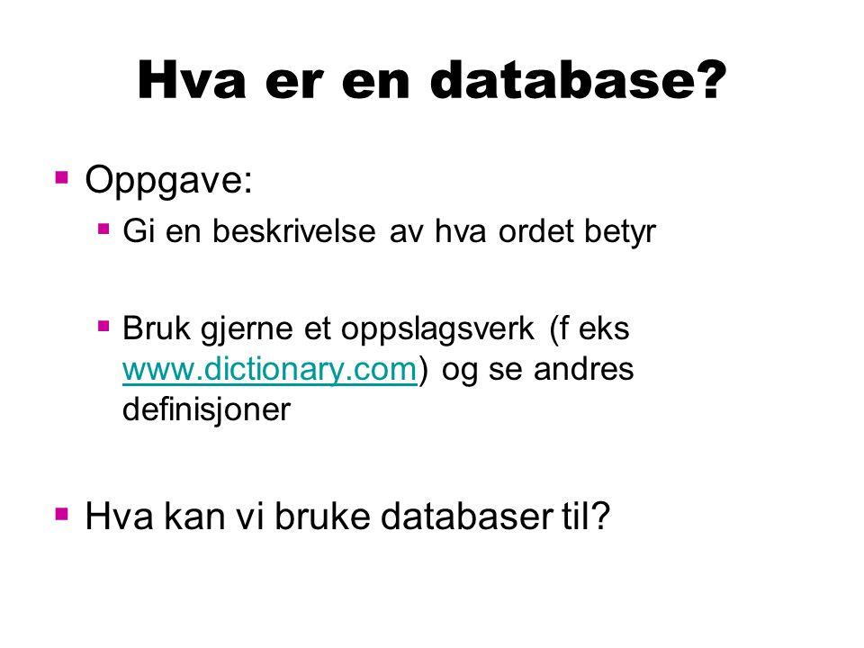 Databaseverktøy  Vi trenger et program for å opprette og kommunisere med en database  DBMS  Database Management System  Eksempler på databaseverktøy  Access, Oracle, Sybase og MySQL (som vi skal benytte)