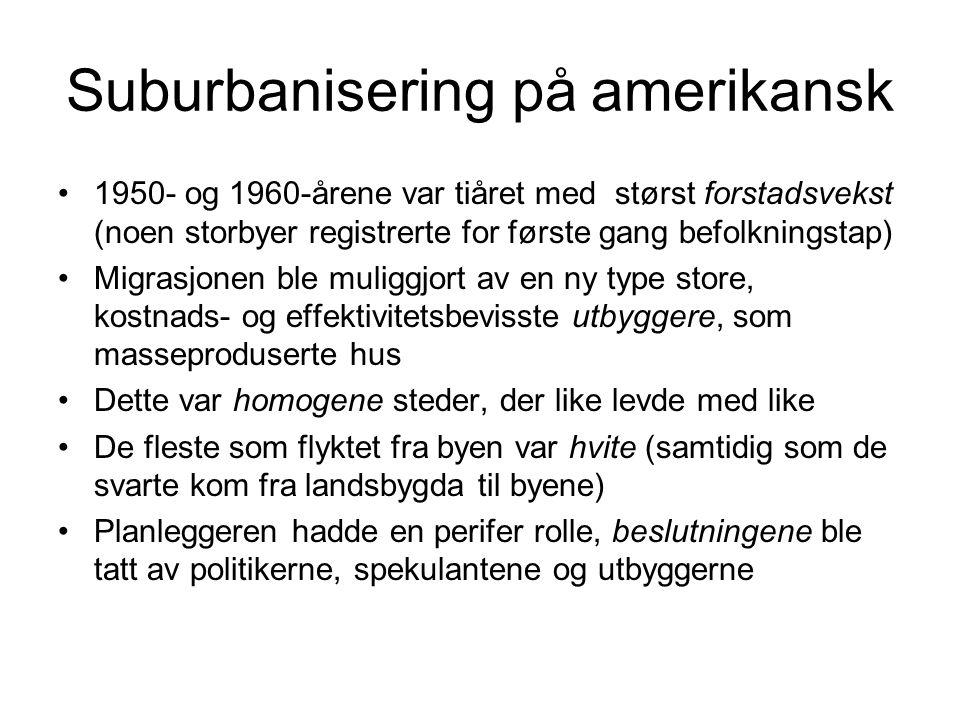 Suburbanisering på amerikansk •1950- og 1960-årene var tiåret med størst forstadsvekst (noen storbyer registrerte for første gang befolkningstap) •Mig
