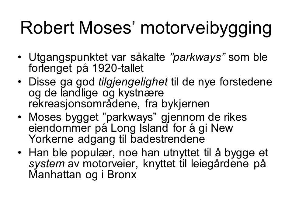 """Robert Moses' motorveibygging •Utgangspunktet var såkalte """"parkways"""" som ble forlenget på 1920-tallet •Disse ga god tilgjengelighet til de nye forsted"""
