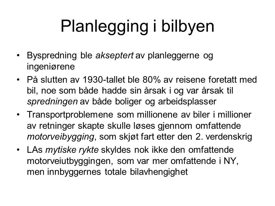 Planlegging i bilbyen •Byspredning ble akseptert av planleggerne og ingeniørene •På slutten av 1930-tallet ble 80% av reisene foretatt med bil, noe so