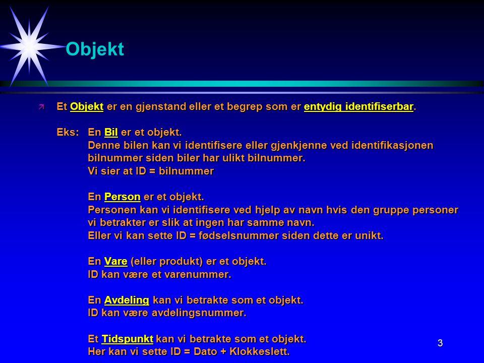 3 Objekt ä Et Objekt er en gjenstand eller et begrep som er entydig identifiserbar.