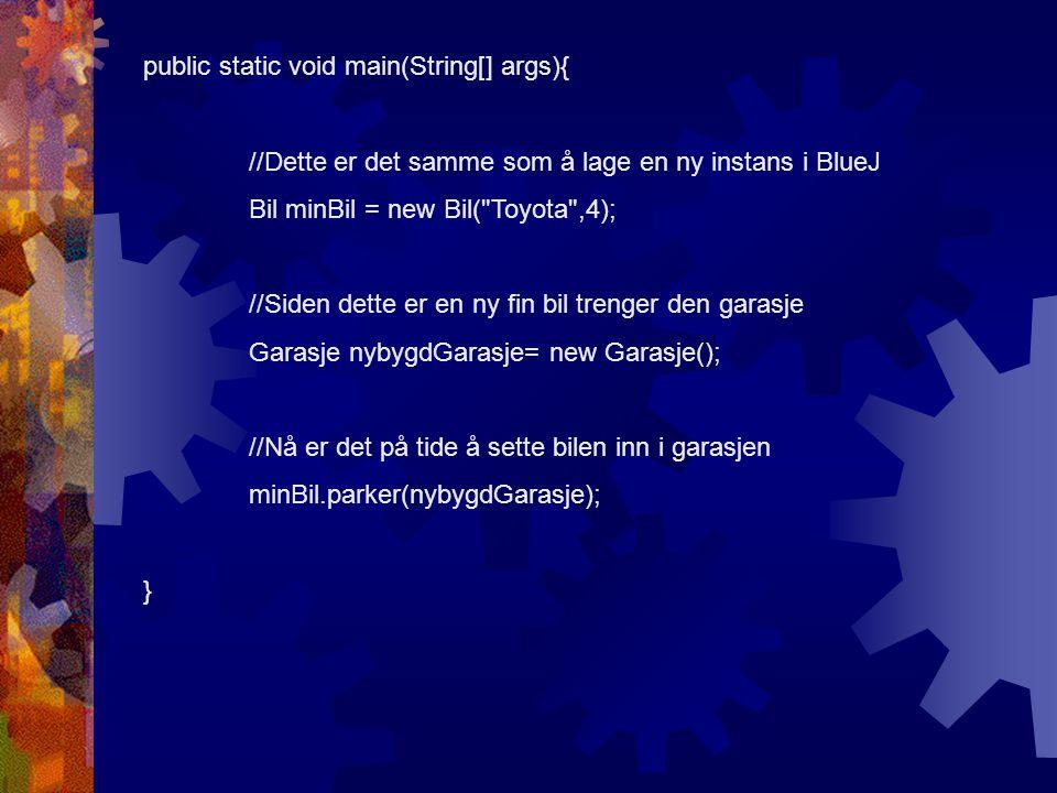 public static void main(String[] args){ //Dette er det samme som å lage en ny instans i BlueJ Bil minBil = new Bil(