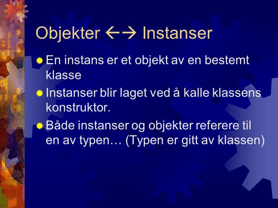 Objekter  Instanser  En instans er et objekt av en bestemt klasse  Instanser blir laget ved å kalle klassens konstruktor.