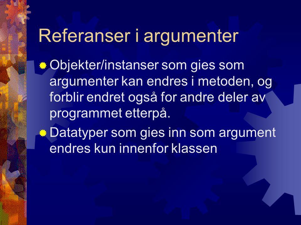 Eksempel på referanser teller = 2 nyTeller = 3 teller = 2 int teller = 2; int nyTeller = leggTilEn(teller); //etter at metoden har kjørt er variabelen fremdeles 2 public int leggTilEn(int tall){ tall++; return tall; } Her sendes en datatype inn i metoden
