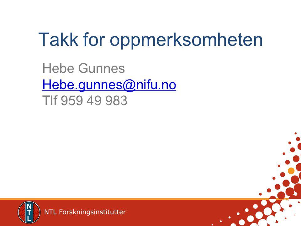 Hebe Gunnes Hebe.gunnes@nifu.no Tlf 959 49 983 Takk for oppmerksomheten