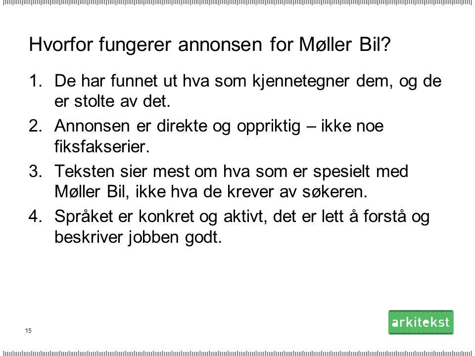 15 Hvorfor fungerer annonsen for Møller Bil? 1.De har funnet ut hva som kjennetegner dem, og de er stolte av det. 2.Annonsen er direkte og oppriktig –
