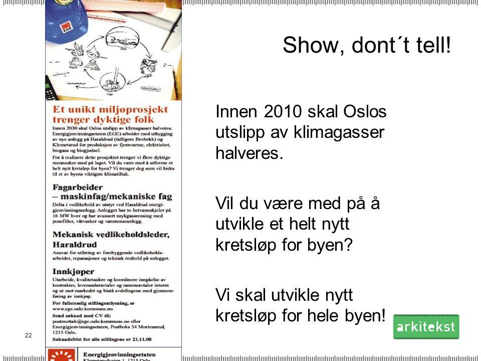 22 Show, dont´t tell! Innen 2010 skal Oslos utslipp av klimagasser halveres. Vil du være med på å utvikle et helt nytt kretsløp for byen? Vi skal utvi
