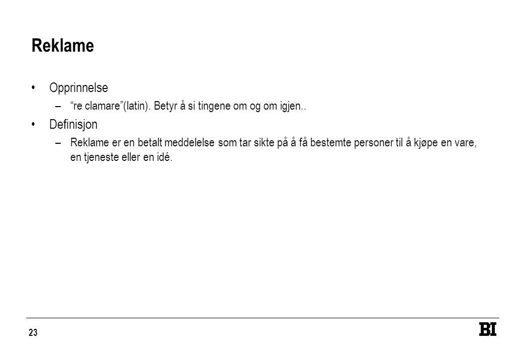 """23 Reklame •Opprinnelse –""""re clamare""""(latin). Betyr å si tingene om og om igjen.. •Definisjon –Reklame er en betalt meddelelse som tar sikte på å få b"""