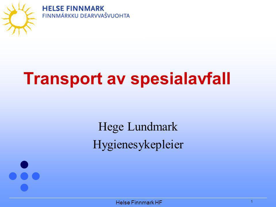 Helse Finnmark HF 1 Transport av spesialavfall Hege Lundmark Hygienesykepleier