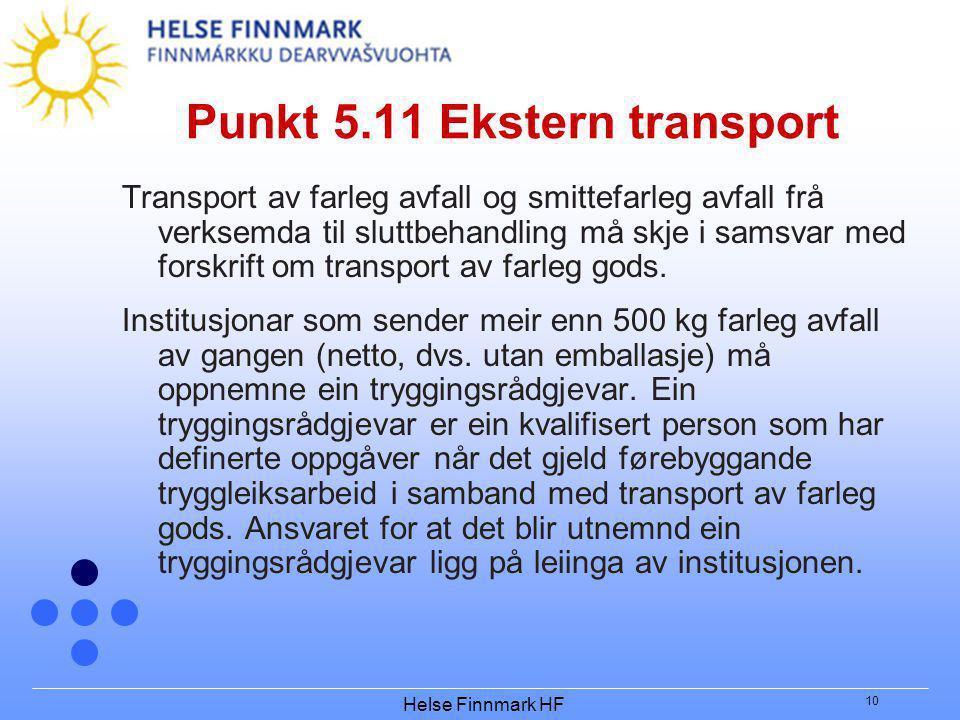 Helse Finnmark HF 10 Punkt 5.11 Ekstern transport Transport av farleg avfall og smittefarleg avfall frå verksemda til sluttbehandling må skje i samsvar med forskrift om transport av farleg gods.