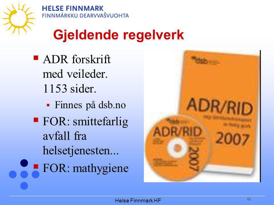 Helse Finnmark HF 11 Gjeldende regelverk  ADR forskrift med veileder. 1153 sider.  Finnes på dsb.no  FOR: smittefarlig avfall fra helsetjenesten...