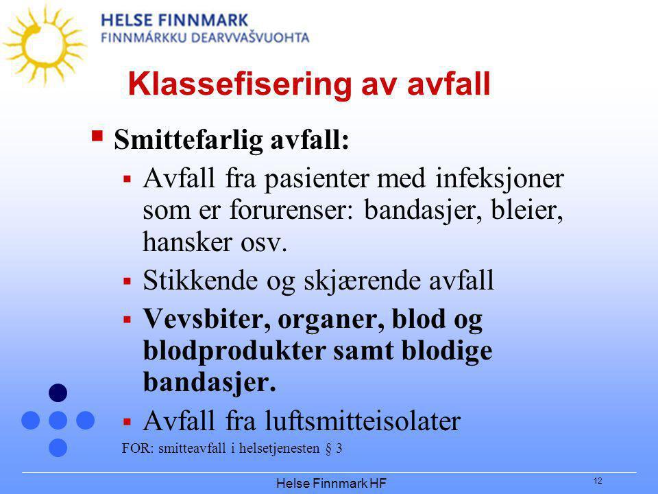 Helse Finnmark HF 12 Klassefisering av avfall  Smittefarlig avfall:  Avfall fra pasienter med infeksjoner som er forurenser: bandasjer, bleier, hansker osv.