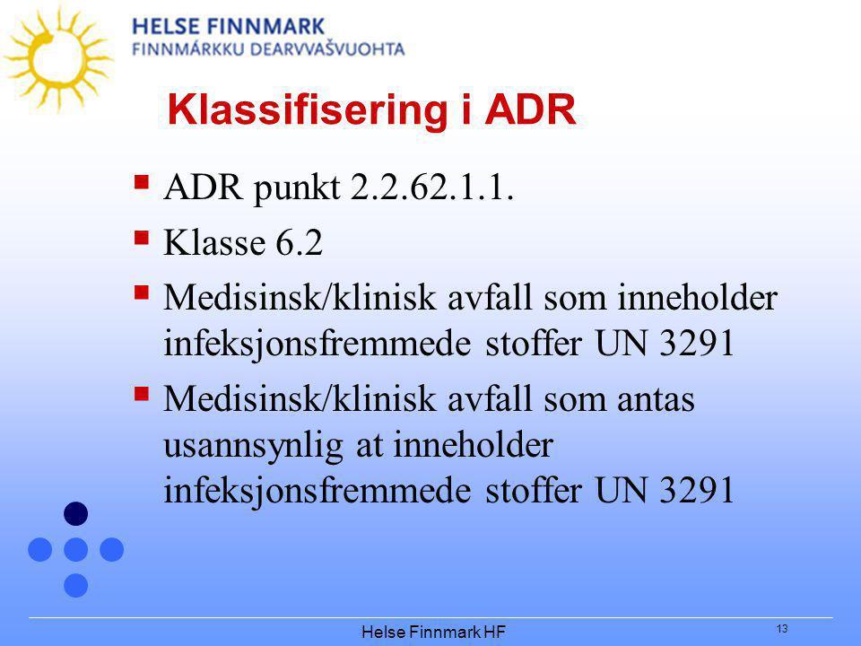Helse Finnmark HF 13 Klassifisering i ADR  ADR punkt 2.2.62.1.1.  Klasse 6.2  Medisinsk/klinisk avfall som inneholder infeksjonsfremmede stoffer UN