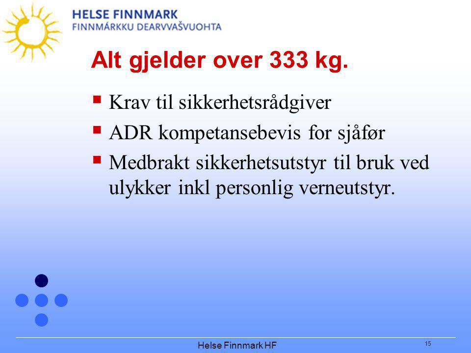 Helse Finnmark HF 15 Alt gjelder over 333 kg.  Krav til sikkerhetsrådgiver  ADR kompetansebevis for sjåfør  Medbrakt sikkerhetsutstyr til bruk ved