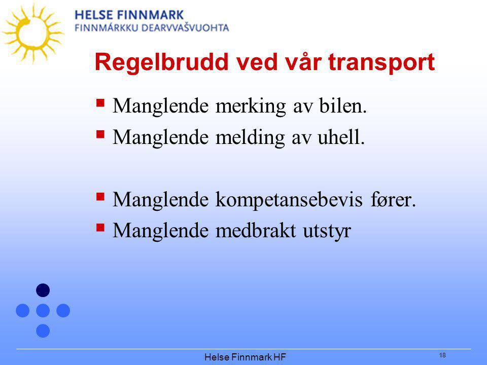 Helse Finnmark HF 18 Regelbrudd ved vår transport  Manglende merking av bilen.  Manglende melding av uhell.  Manglende kompetansebevis fører.  Man