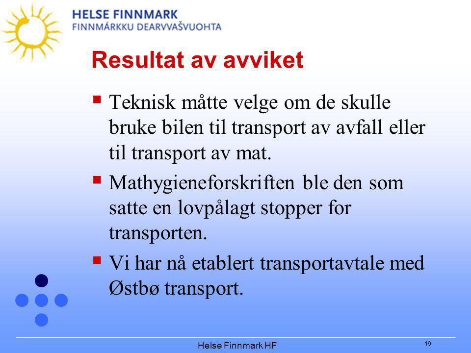 Helse Finnmark HF 19 Resultat av avviket  Teknisk måtte velge om de skulle bruke bilen til transport av avfall eller til transport av mat.  Mathygie