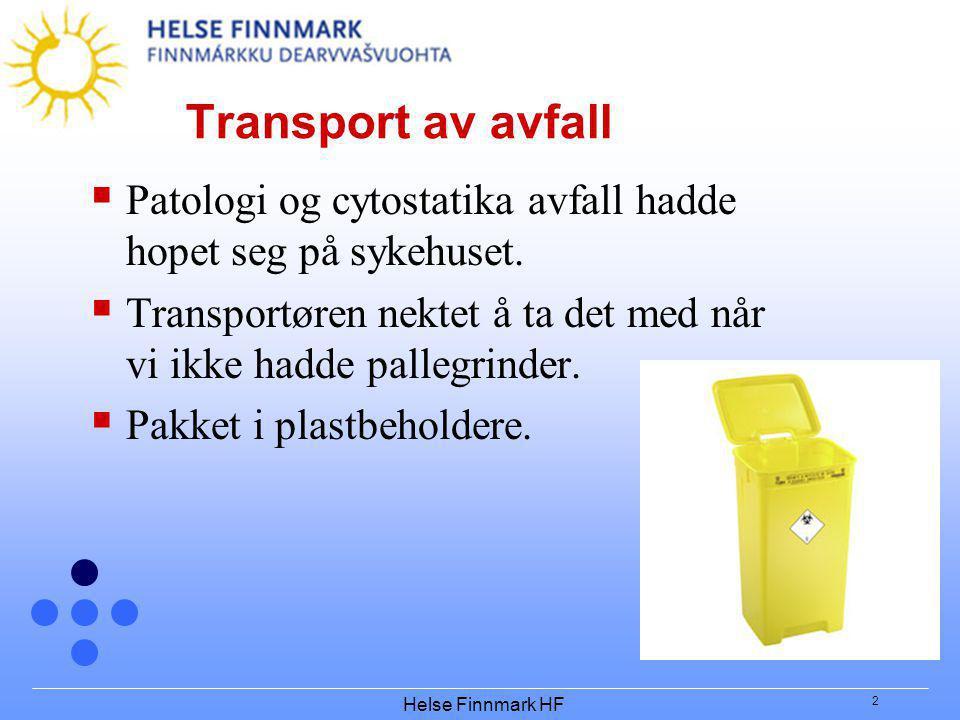 Helse Finnmark HF 2 Transport av avfall  Patologi og cytostatika avfall hadde hopet seg på sykehuset.  Transportøren nektet å ta det med når vi ikke