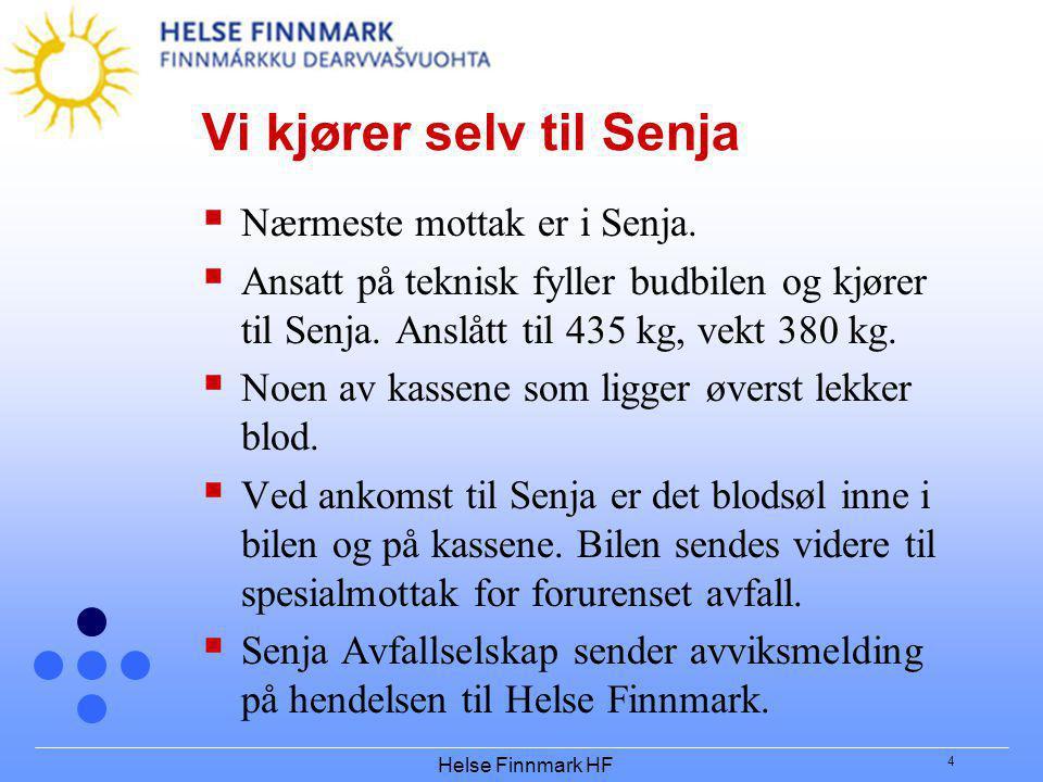 Helse Finnmark HF 4 Vi kjører selv til Senja  Nærmeste mottak er i Senja.  Ansatt på teknisk fyller budbilen og kjører til Senja. Anslått til 435 kg