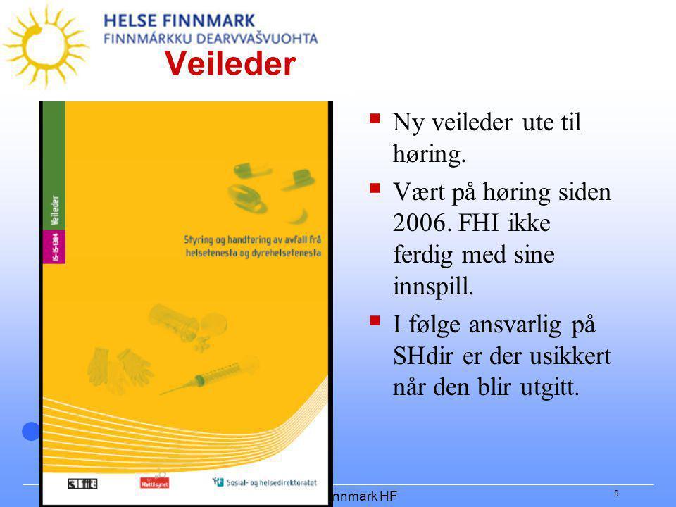 Helse Finnmark HF 9 Veileder  Ny veileder ute til høring.  Vært på høring siden 2006. FHI ikke ferdig med sine innspill.  I følge ansvarlig på SHdi