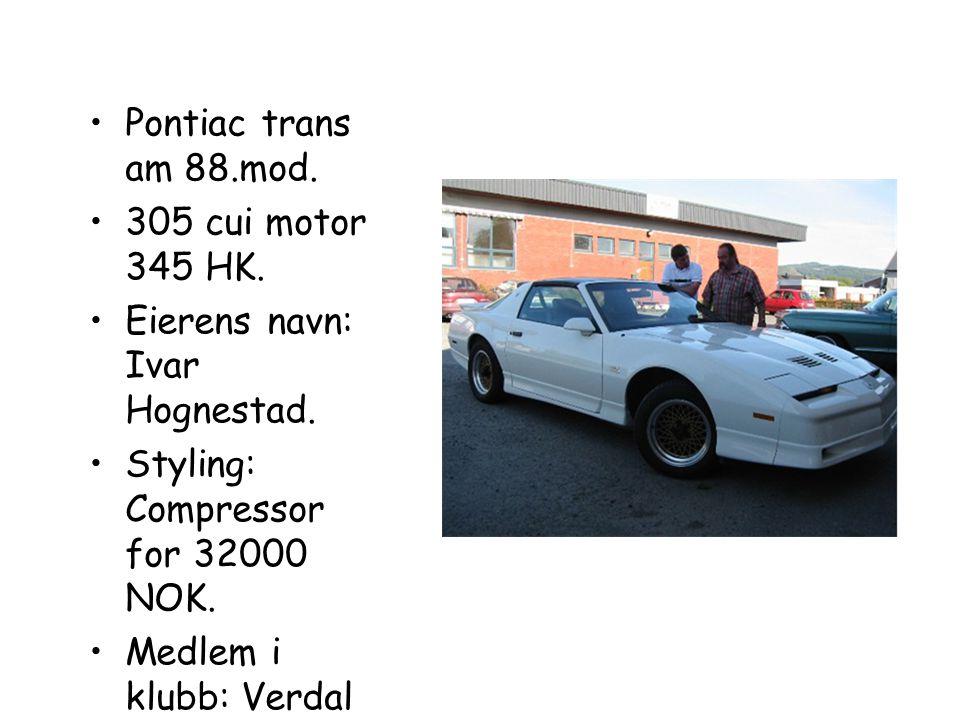 •Pontiac trans am 88.mod.•305 cui motor 345 HK. •Eierens navn: Ivar Hognestad.