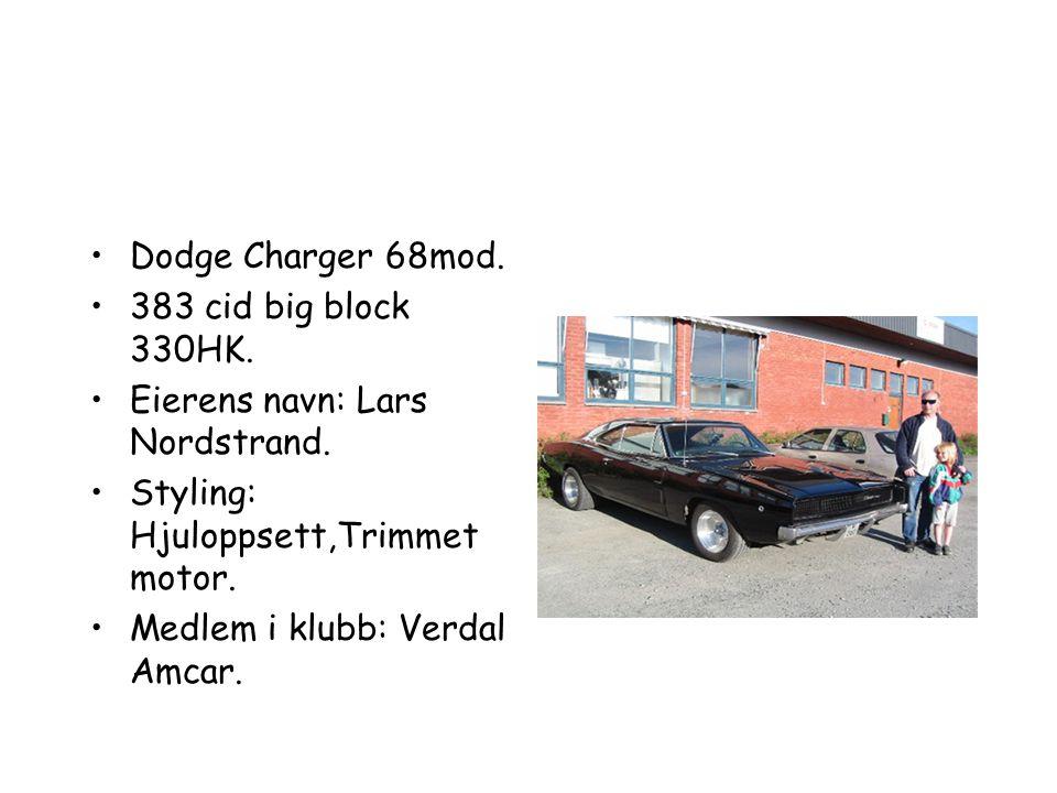 •Dodge Charger 68mod.•383 cid big block 330HK. •Eierens navn: Lars Nordstrand.