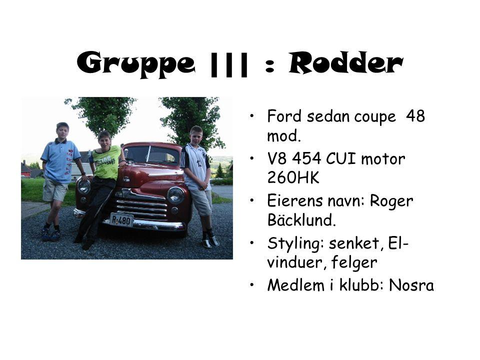Gruppe ||| : Rodder • •Ford sedan coupe 48 mod.