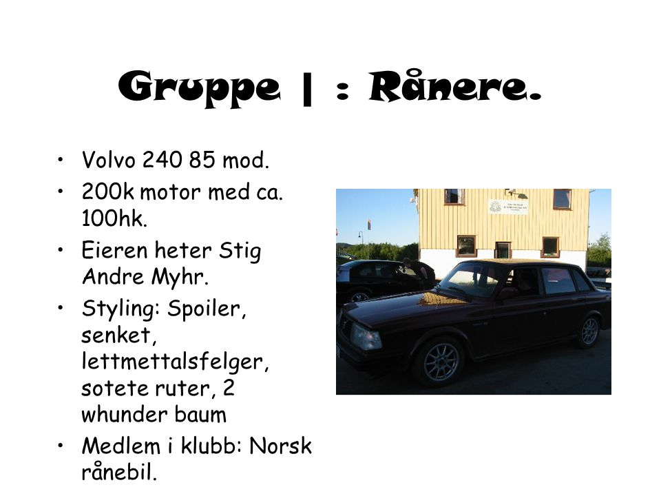 Gruppe | : Rånere.•Volvo 240 85 mod. •200k motor med ca.