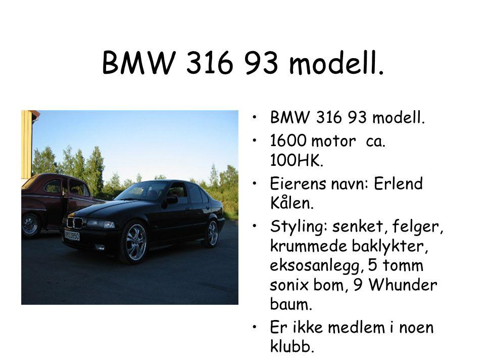 BMW 316 93 modell.•BMW 316 93 modell. •1600 motor ca.