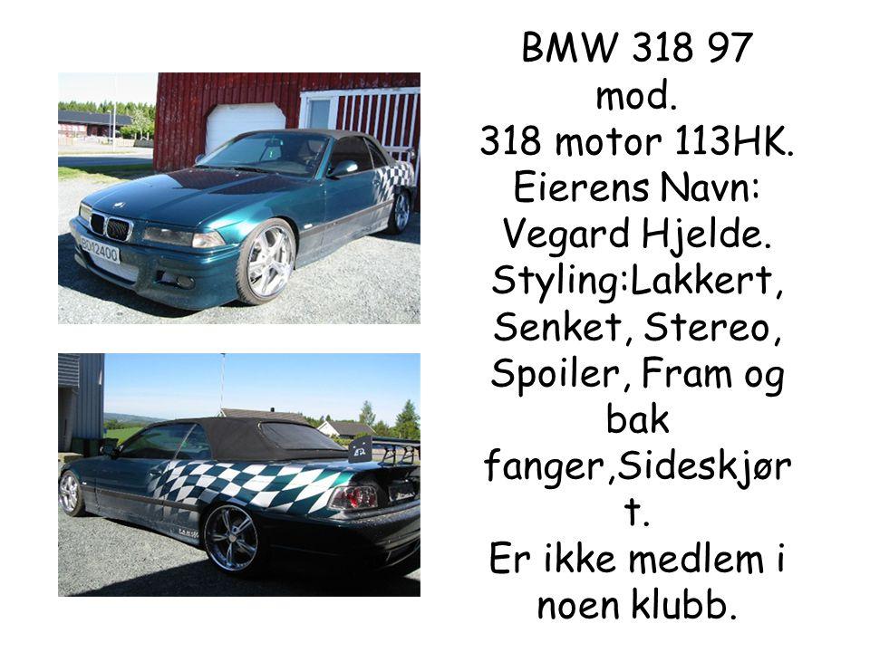 BMW 318 97 mod.318 motor 113HK. Eierens Navn: Vegard Hjelde.