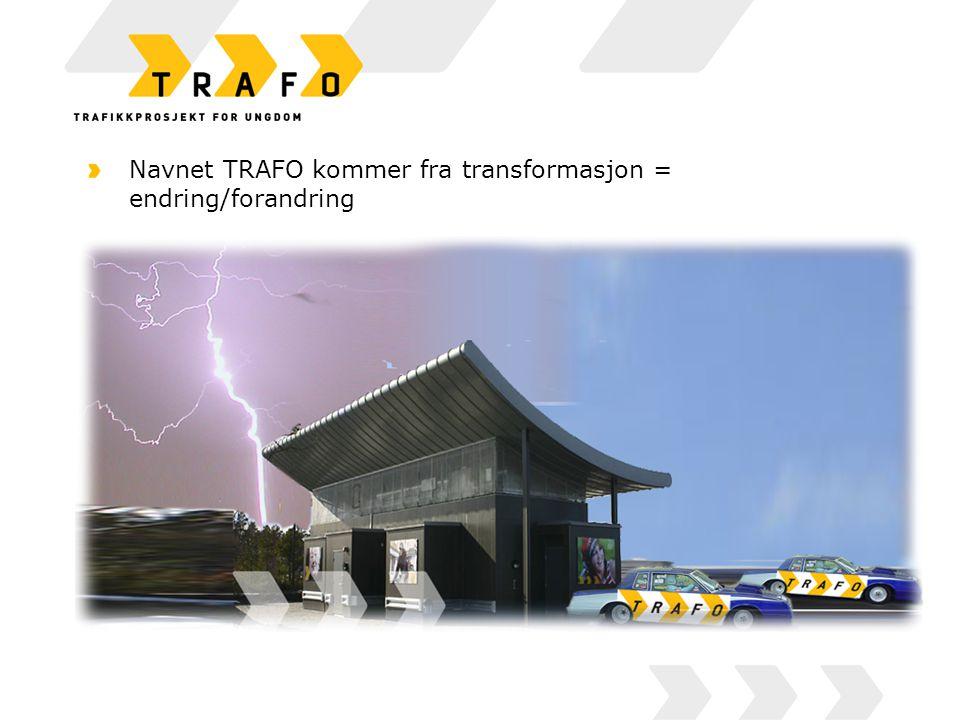 Navnet TRAFO kommer fra transformasjon = endring/forandring
