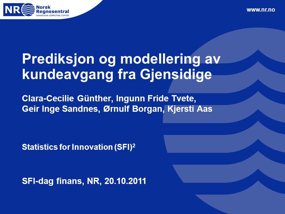 www.nr.no Prediksjon og modellering av kundeavgang fra Gjensidige Clara-Cecilie Günther, Ingunn Fride Tvete, Geir Inge Sandnes, Ørnulf Borgan, Kjersti