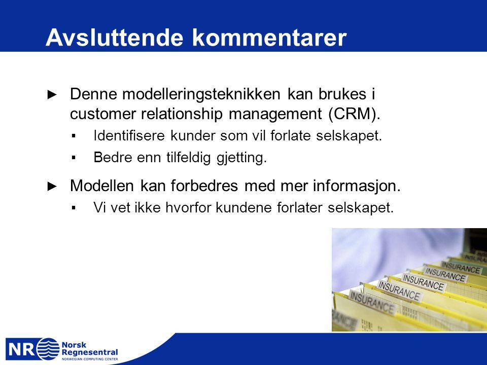Avsluttende kommentarer ► Denne modelleringsteknikken kan brukes i customer relationship management (CRM). ▪Identifisere kunder som vil forlate selska