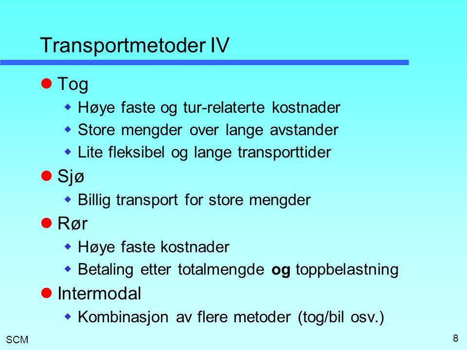 SCM 8 Transportmetoder IV  Tog  Høye faste og tur-relaterte kostnader  Store mengder over lange avstander  Lite fleksibel og lange transporttider