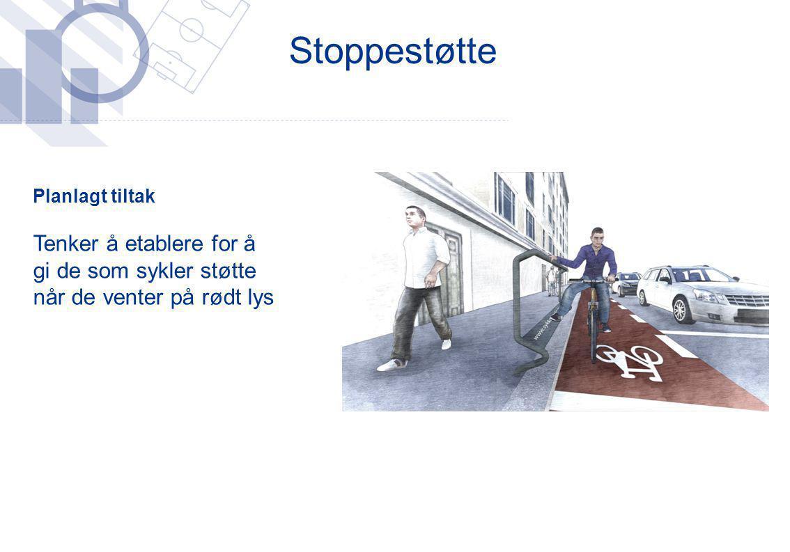 Planlagt tiltak Tenker å etablere for å gi de som sykler støtte når de venter på rødt lys Stoppestøtte