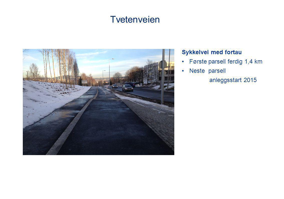Tvetenveien Sykkelvei med fortau •Første parsell ferdig 1,4 km •Neste parsell anleggsstart 2015