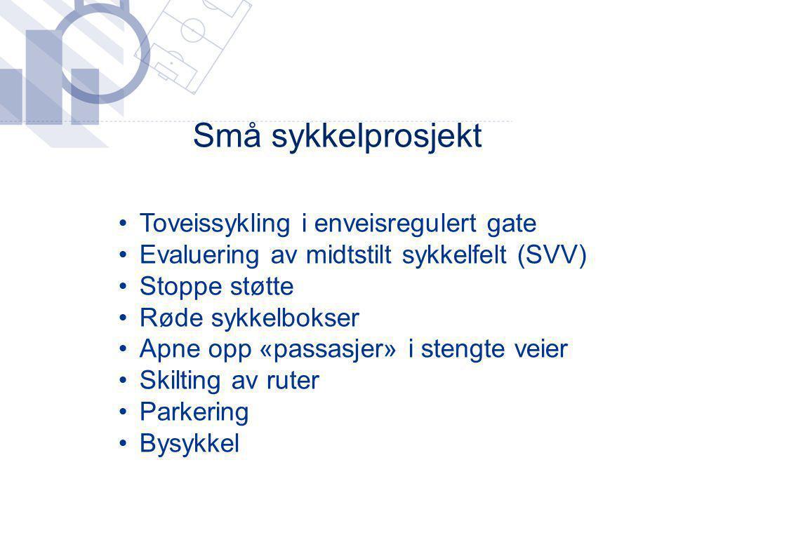 Små sykkelprosjekt •Toveissykling i enveisregulert gate •Evaluering av midtstilt sykkelfelt (SVV) •Stoppe støtte •Røde sykkelbokser •Apne opp «passasj