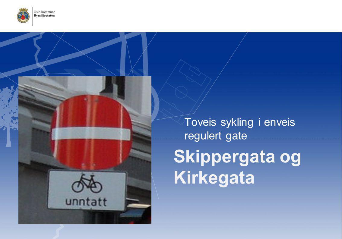 Skippergata og Kirkegata  Toveis sykling i enveis regulert gate