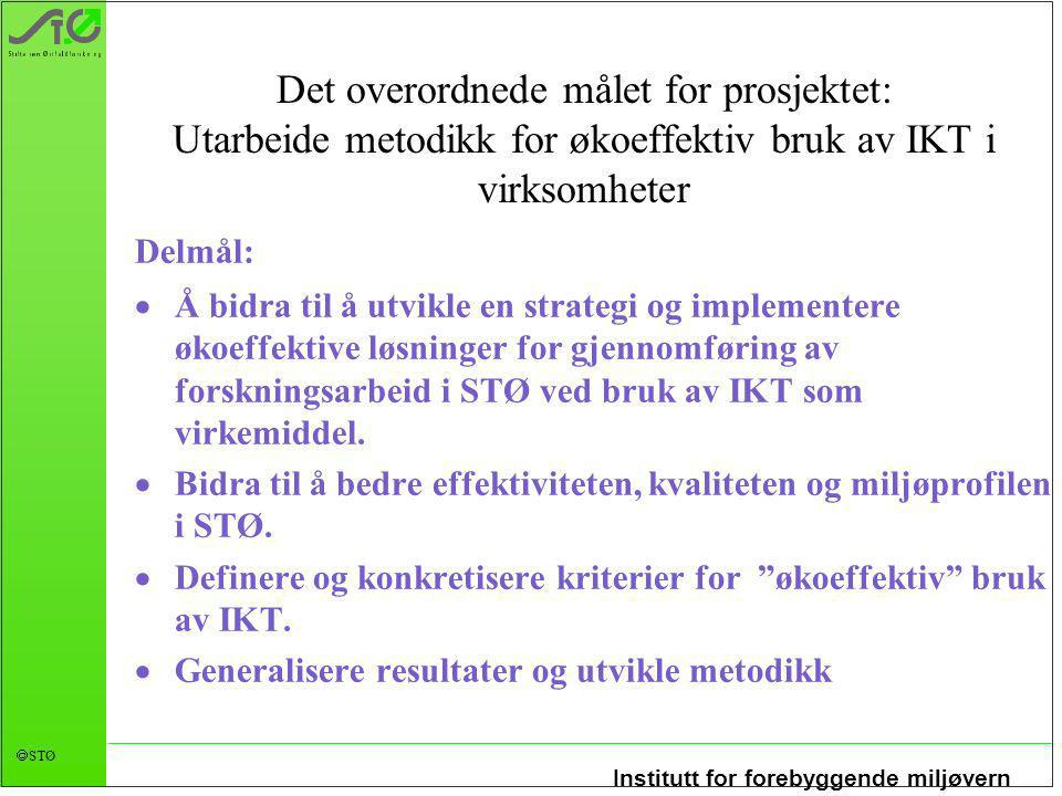 Institutt for forebyggende miljøvern  STØ Det overordnede målet for prosjektet: Utarbeide metodikk for økoeffektiv bruk av IKT i virksomheter Delmål: