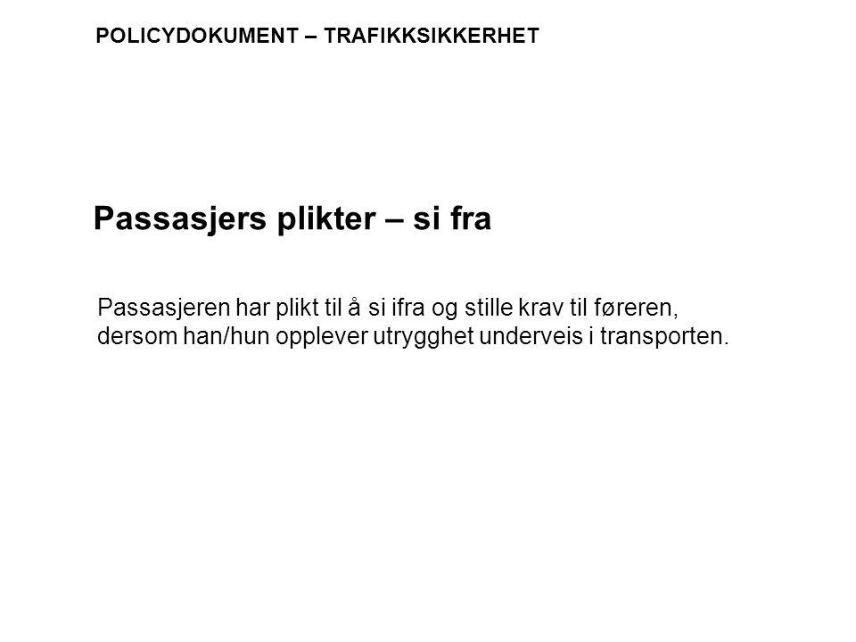 POLICYDOKUMENT – TRAFIKKSIKKERHET Passasjeren har plikt til å si ifra og stille krav til føreren, dersom han/hun opplever utrygghet underveis i transp