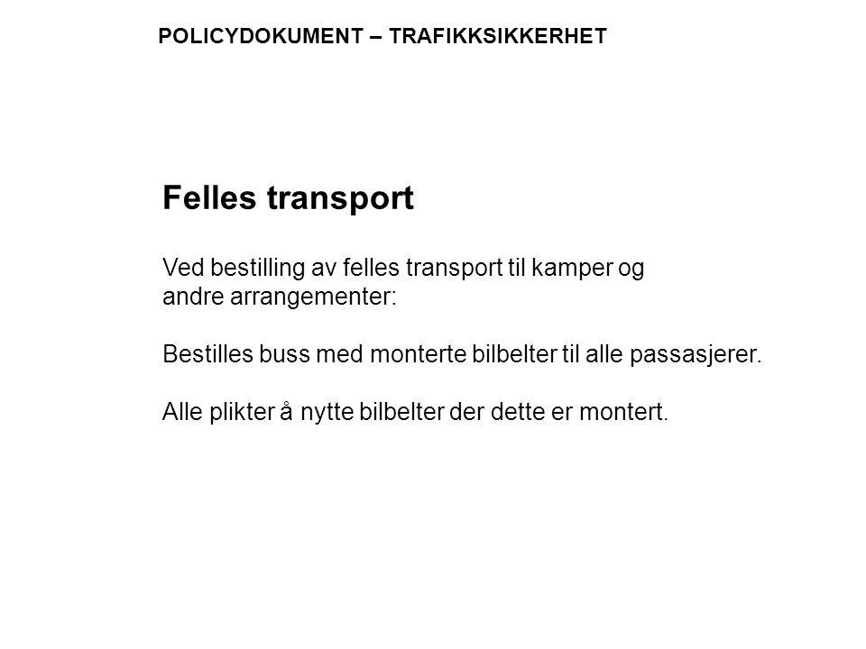 POLICYDOKUMENT – TRAFIKKSIKKERHET Ved bestilling av felles transport til kamper og andre arrangementer: Bestilles buss med monterte bilbelter til alle