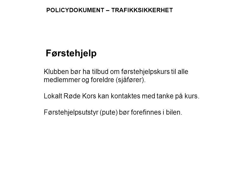 POLICYDOKUMENT – TRAFIKKSIKKERHET Klubben bør ha tilbud om førstehjelpskurs til alle medlemmer og foreldre (sjåfører). Lokalt Røde Kors kan kontaktes