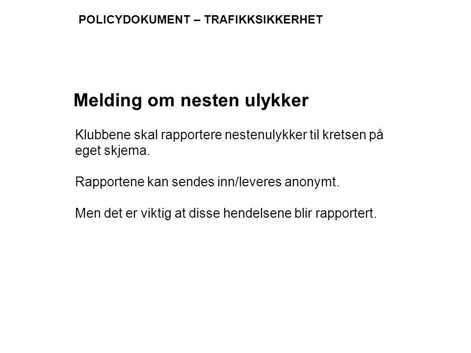 POLICYDOKUMENT – TRAFIKKSIKKERHET Klubbene skal rapportere nestenulykker til kretsen på eget skjema. Rapportene kan sendes inn/leveres anonymt. Men de