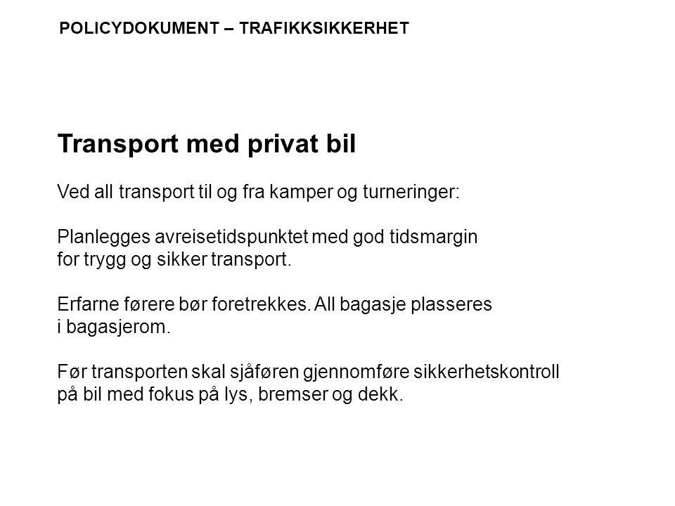 POLICYDOKUMENT – TRAFIKKSIKKERHET Ved all transport til og fra kamper og turneringer: Planlegges avreisetidspunktet med god tidsmargin for trygg og si