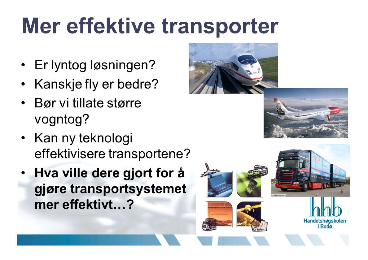 Mer effektive transporter •Er lyntog løsningen? •Kanskje fly er bedre? •Bør vi tillate større vogntog? •Kan ny teknologi effektivisere transportene? •