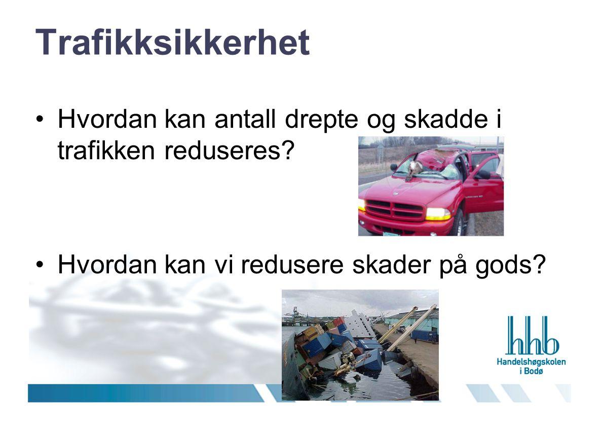 Trafikksikkerhet •Hvordan kan antall drepte og skadde i trafikken reduseres? •Hvordan kan vi redusere skader på gods?