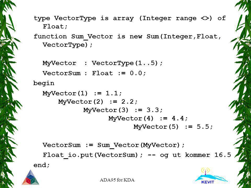 ADA95 for KDA type VectorType is array (Integer range <>) of Float; function Sum_Vector is new Sum(Integer,Float, VectorType); MyVector: VectorType(1.